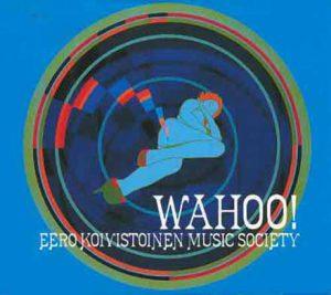 Eero Koivistoinen Music Society: Wahoo!