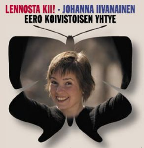 Johanna Iivanainen & Eero Koivistoisen yhtye: Lennosta kii!!