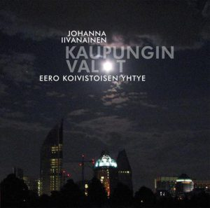 Johanna Iivanainen & Eero Koivistoisen yhtye: Kaupungin Valot